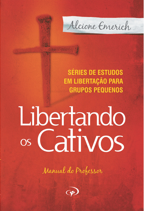 Libertando os Cativos – Manual do professor - Alcione Emerich