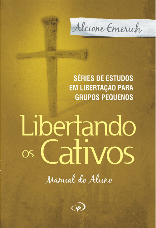 Libertando os Cativos – Manual do aluno - Alcione Emerich